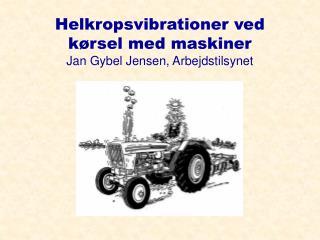 Helkropsvibrationer ved kørsel med maskiner Jan Gybel Jensen, Arbejdstilsynet