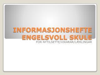 INFORMASJONSHEFTE   ENGELSVOLL SKULE
