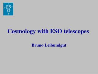 Cosmology with ESO telescopes