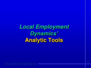 Local Employment Dynamics� Analytic Tools