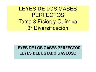 LEYES DE LOS GASES PERFECTOS Tema 8 Física y Química 3º Diversificación