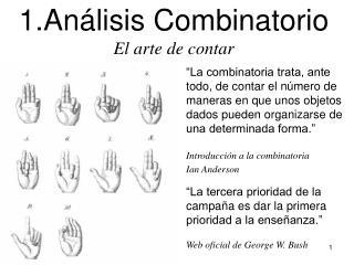 """""""La combinatoria trata, ante  todo, de contar el número de  maneras en que unos objetos"""