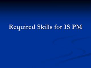 Required Skills for IS PM