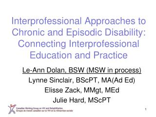 Le-Ann Dolan, BSW (MSW in process) Lynne Sinclair, BScPT, MA(Ad Ed) Elisse Zack, MMgt, MEd