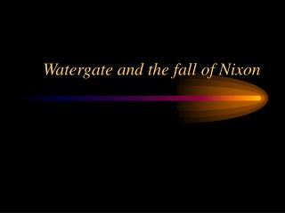 Watergate and the fall of Nixon