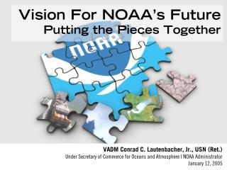 Vision For NOAA s Future Putting the Pieces Together