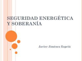 SEGURIDAD ENERGÉTICA Y SOBERANÍA