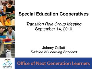 Special Education Cooperatives Transition Role Group Meeting September 14, 2010 Johnny Collett