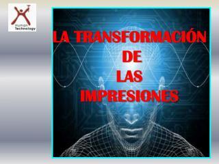 LA TRANSFORMACIÓN  DE  LAS  IMPRESIONES