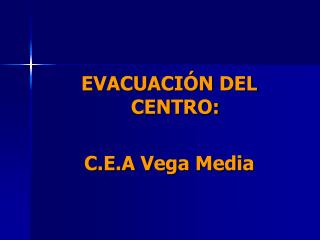 EVACUACIÓN DEL CENTRO: C.E.A Vega Media