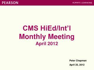 CMS HiEd/Int'l Monthly Meeting April 2012