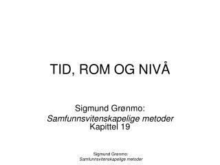TID, ROM OG NIV�