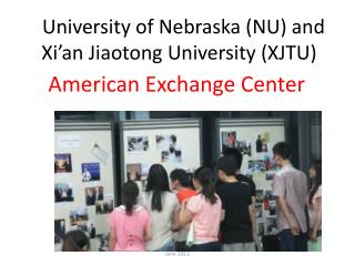 University of Nebraska (NU) and Xi'an  Jiaotong  University (XJTU)
