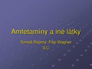 Amfetamíny a iné látky