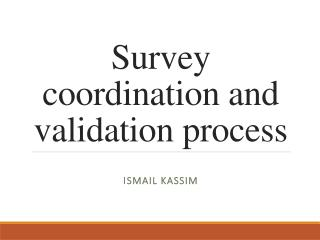 Survey coordination and validation process