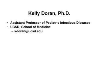 Kelly Doran, Ph.D.  Assistant Professor of Pediatric Infectious Diseases UCSD, School of Medicine kdoranucsd