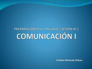 PREPARACIÓN PSU LENGUAJE / SESIÓN N°1 COMUNICACIÓN  I