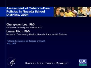 Chung-won Lee, PhD Office on Smoking and Health, CDC Luana Ritch, PhD Bureau of Community Health, Nevada State Health Di