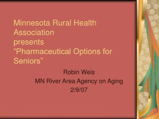 Minnesota Rural Health Association  presents  Pharmaceutical Options for Seniors