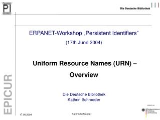 "ERPANET-Workshop ""Persistent Identifiers"" (17th June 2004)  Uniform Resource Names (URN) –"