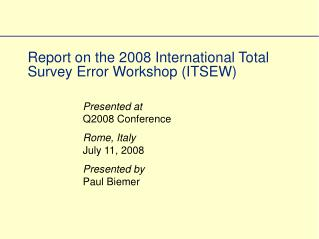 Report on the 2008 International Total Survey Error Workshop (ITSEW)