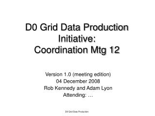 D0 Grid Data Production Initiative: Coordination Mtg 12