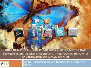By Dr.  V.Shubhalaxmi , Dy. Director, BNHS and Vijay  Barve