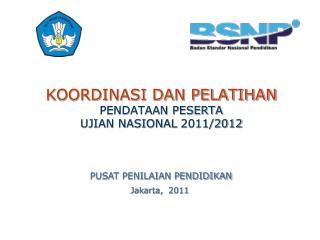 KOORDINASI DAN PELATIHAN PENDATAAN PESERTA UJIAN NASIONAL  2011/2012