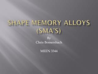 Shape Memory Alloys (SMA's)