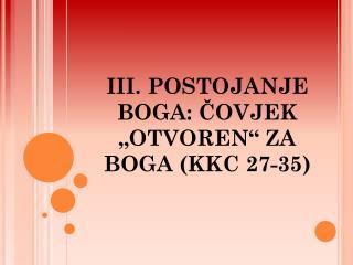"""III. POSTOJANJE BOGA: ČOVJEK """"OTVOREN"""" ZA BOGA (KKC 27-35)"""
