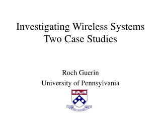 Investigating Wireless Systems Two Case Studies