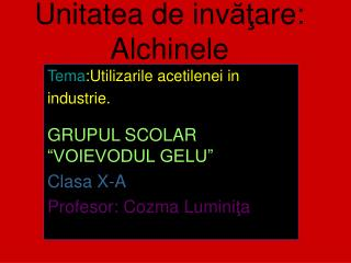 Unitatea de inv ăţ are: Alchinele