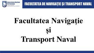Facultatea Navigaţie  şi  Transport Naval