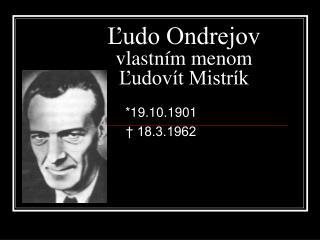 Ľudo Ondrejov vlastním menom Ľudovít Mistrík