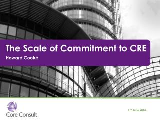 The Scale of Commitment to CRE Howard Cooke