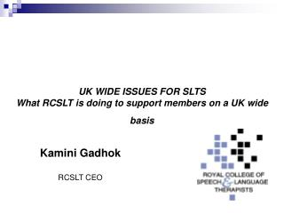 UK WIDE ISSUES FOR SLTS What RCSLT is doing to support members on a UK wide basis