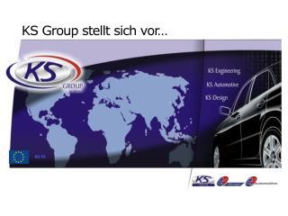 KS Group stellt sich vor…