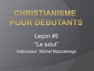 "Leçon #5 ""Le salut"" Instructeur: Michel Mazzalongo"