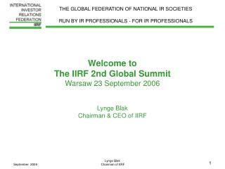 Welcome to The IIRF 2nd Global Summit Warsaw 23 September 2006  Lynge Blak  Chairman & CEO of IIRF
