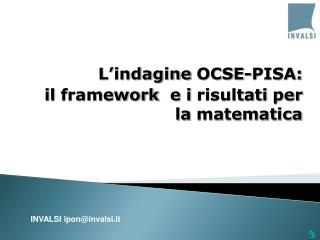 L'indagine  OCSE-PISA: il  framework   e i risultati  per la  matematica