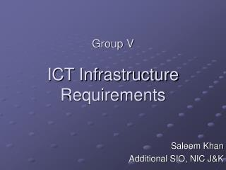 Group V ICT Infrastructure Requirements