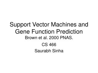 Support Vector Machines and Gene Function Prediction Brown et al. 2000 PNAS.