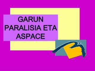 GARUN PARALISIA ETA ASPACE