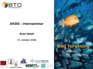 AKSIS – internseminar Alver Hotell 10. oktober 2006