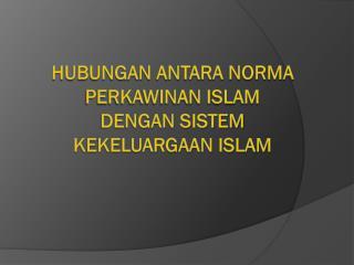 HUBUNGAN ANTARA NORMA PERKAWINAN islam DENGAN SISTEM KEKELUARGAAN islam