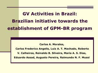 GV Activities in Brazil: Brazilian initiative towards the establishment of GPM-BR program