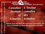 Update from the MCCSR Advisory Committee, the CIA Committee on Risk Management and OSFI  2007 Seminar for the Appointed