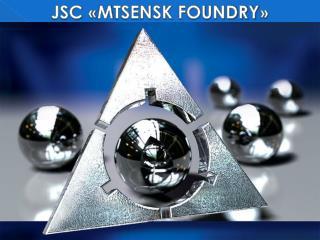 JSC « М tsensk  Foundry »