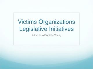 Victims Organizations Legislative Initiatives