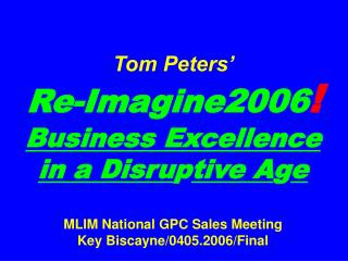 Slides* at � tompeters *Also, �Long�
